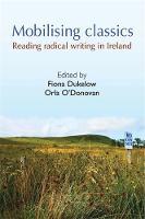 Mobilising Classics: Reading Radical Writing in Ireland (Hardback)