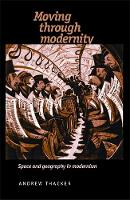 Moving Through Modernity: Space and Geography in Modernism (Paperback)