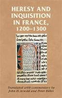 Heresy and Inquisition in France, 1200-1300 - Manchester Medieval Sources (Hardback)