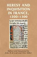 Heresy and Inquisition in France, 1200-1300 - Manchester Medieval Sources (Paperback)