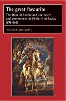 The Great Favourite: The Duke of Lerma and the Court and Government of Philip III of Spain, 1598-1621 - Studies in Early Modern European History (Paperback)