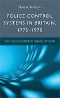 Police Control Systems in Britain, 1775-1975: From Parish Constable to National Computer (Hardback)