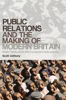 Public Relations and the Making of Modern Britain: Stephen Tallents and the Birth of a Progressive Media Profession (Hardback)
