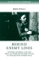 Behind Enemy Lines: Gender, Passing and the Special Operations Executive in the Second World War - Cultural History of Modern War (Paperback)