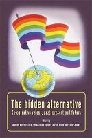 The Hidden Alternative: Co-Operative Values, Past, Present and Future (Hardback)
