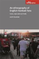 An Ethnography of English Football Fans: Cans, Cops and Carnivals - New Ethnographies (Hardback)
