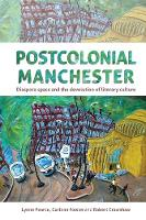 Postcolonial Manchester: Diaspora Space and the Devolution of Literary Culture (Hardback)