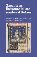 Sanctity as Literature in Late Medieval Britain - Manchester Medieval Literature and Culture (Hardback)