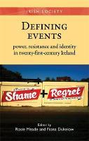 Defining Events: Power, Resistance and Identity in Twenty-First-Century Ireland - Irish Society (Hardback)