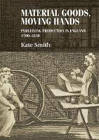 Material Goods, Moving Hands: Perceiving Production in England, 1700-1830 - Studies in Design and Material Culture (Hardback)
