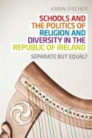 Schools and the Politics of Religion and Diversity in the Republic of Ireland: Separate but Equal? (Hardback)