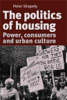 The Politics of Housing: Power, Consumers and Urban Culture (Paperback)