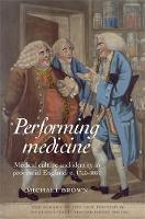 Performing Medicine: Medical Culture and Identity in Provincial England, C.1760-1850 (Paperback)