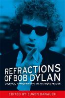 Refractions of Bob Dylan: Cultural Appropriations of an American Icon (Paperback)