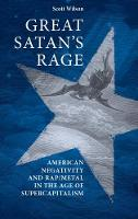Great Satan's Rage: American Negativity and Rap/Metal in the Age of Supercapitalism (Paperback)