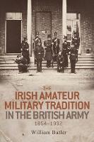 The Irish Amateur Military Tradition in the British Army, 1854-1992 (Hardback)