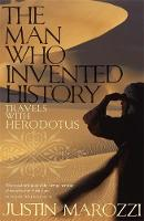 The Man Who Invented History: Travels with Herodotus (Hardback)