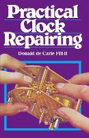 Practical Clock Repairing (Hardback)