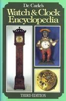 De Carle's Watch and Clock Encyclopedia (Hardback)