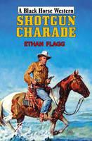 Shotgun Charade - Black Horse Western (Hardback)