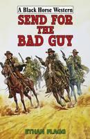 Send for the Bad Guy - A Black Horse Western (Hardback)