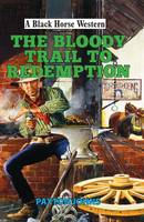 The Bloody Trail to Redemption - A Black Horse Western (Hardback)