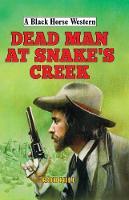 Dead Man at Snake's Creek - A Black Horse Western (Hardback)