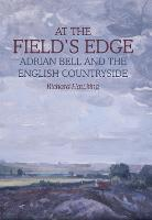 At The Field's Edge: Adrian Bell and the English Countryside (Hardback)