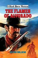The Flames of Alvorado - A Black Horse Western (Hardback)