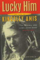 Lucky Him: The Biography of Kingsley Amis (Hardback)
