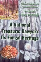 A National Treasure: Dawyck: Its Fungal Heritage: Observations and Conservation (Paperback)