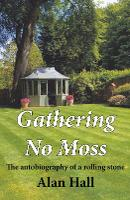 Gathering No Moss: The autobiography of a rolling stone (Hardback)