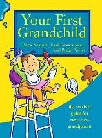Your First Grandchild: Useful, Touching and Hilarious Guide for First-Time Grandparents (Paperback)