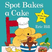 Spot Bakes A Cake - Spot - Original Lift The Flap (Board book)