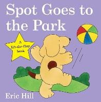 Spot Goes to the Park - Spot - Original Lift The Flap (Board book)