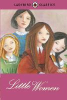 Ladybird Classics: Little Women (Hardback)