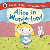 Alice in Wonderland: Ladybird First Favourite Tales (Hardback)