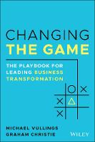 Changing the Game: The Playbook for Leading Business Transformation (Paperback)