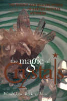 The Magic of Crystals: The Energy and Healing Power of the Earth's Natural Wonders (Paperback)