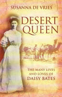 Desert Queen: The many lives and loves of Daisy Bates (Paperback)