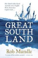 Great South Land: How Dutch Sailors Found Australia and an English Pirate Almost Beat Captain Cook ... (Hardback)