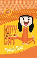 Kitty is not a Cat: Teddy's Bear - Kitty is not a Cat (Paperback)