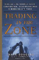 Trading in the Zone: Master the Market with Confidence, Discipline, and a Winning Attitude (Hardback)