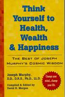 Think Yourself to Health, Wealth and Happiness: The Best of Joseph Murphy's Cosmic Wisdom (Paperback)