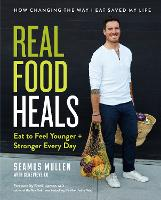 Real Food Heals: Eat to Feel Younger and Stronger Every Day (Hardback)