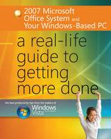 2007 Microsoft Office System and Your Windows-Based PC: A Real-Life Guide to Getting More Done (Paperback)