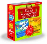 The Microsoft Project Management 2007 Toolkit: Microsoft Office Project 2007 Step by Step and in the Trenches with Microsoft Office Project 2007 - Step by Step