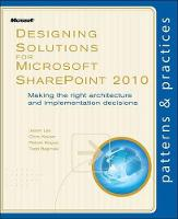 Designing Solutions for Microsoft SharePoint 2010: Making the Right Architecture and Implementation Decisions (Paperback)