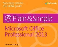 Microsoft Office Professional 2013 Plain & Simple - Plain & Simple (Paperback)