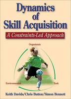 Dynamics of Skill Acquisition: A Constraints-Led Approach (Hardback)